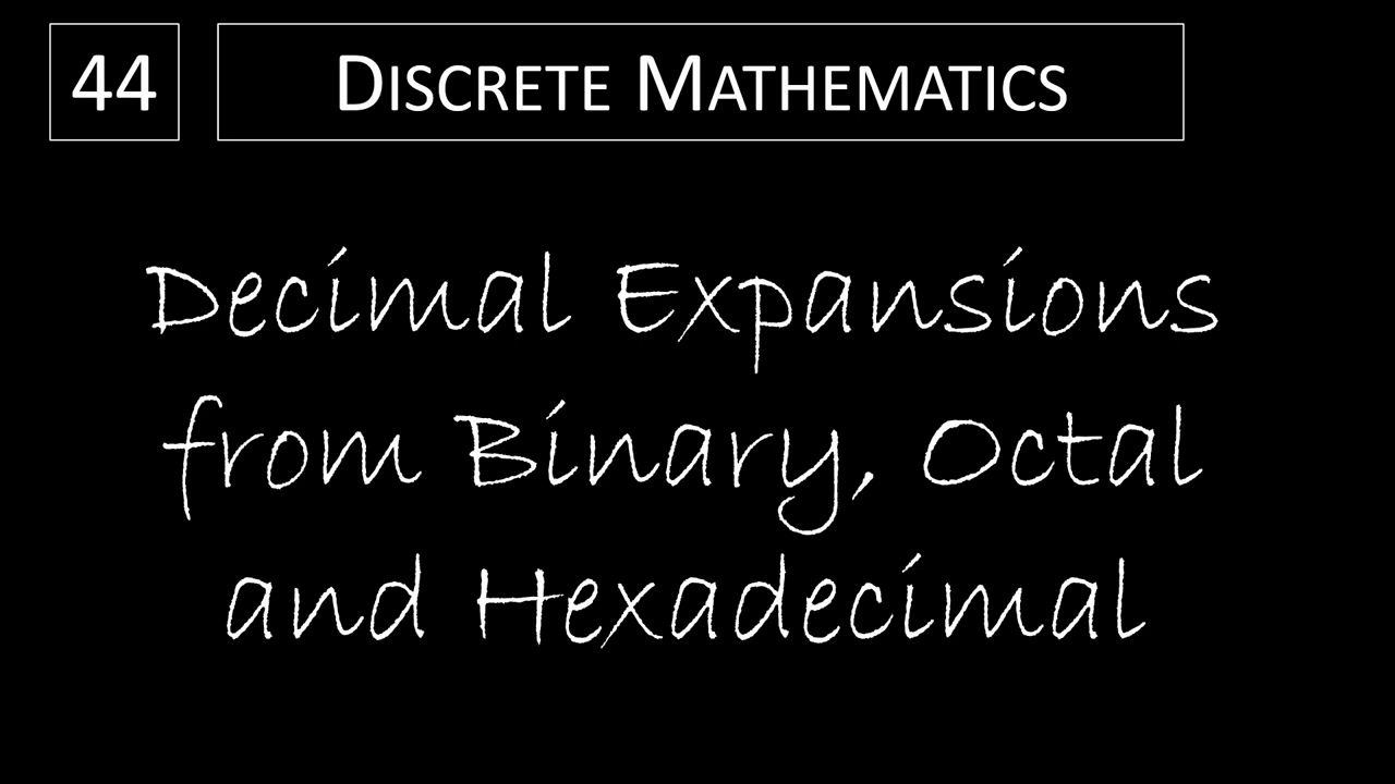 Discrete_Math_-_44_Decimal_Expansions_from_Binary__Octal_and_Hexadecimal