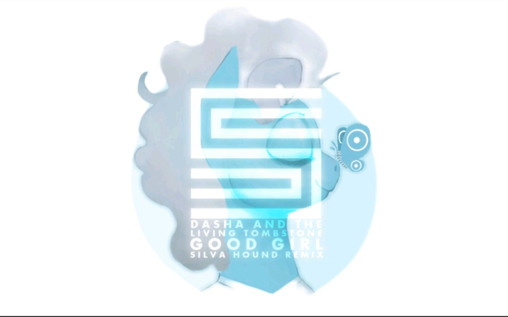 【一日多更3/48】Good Girl—Dasha&The Living Tombstone(Silva Hound remix)